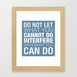 Do Not Let What You Cannot Do Interfere With What You Can Do Framed Art Print