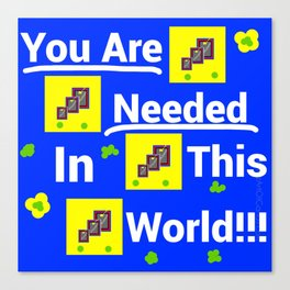 You are needed in this world Canvas Print
