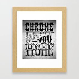 Chrome Don't Get You Home Framed Art Print