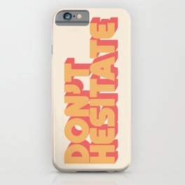 Don't Hesitate iPhone Case