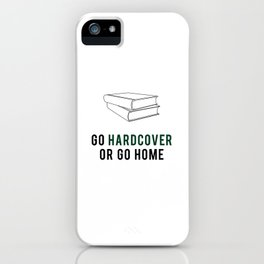 Go Hardcover or Go Home iPhone Case