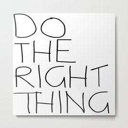 Do The Right Thing Metal Print