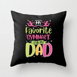 My Favorite Gymnast Calls Me Dad Throw Pillow
