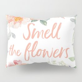 Floral frame with quote Smell the flowers Pillow Sham