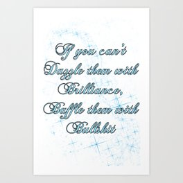 If you can't dazzle them with Brilliance Art Print