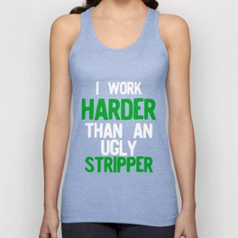 I Work Harder Than An Ugly Stripper Funny print Unisex Tank Top