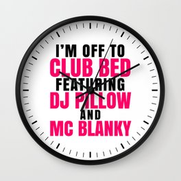 I'm Off to Club Bed Featuring DJ Pillow & MC Blanky Wall Clock