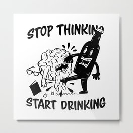 Stop Thinking Metal Print