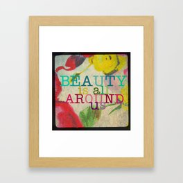 Beauty is All Around Us Framed Art Print
