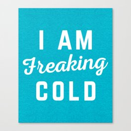 Freaking Cold Funny Quote Canvas Print