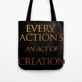 Every Action's An Act of Creation Tote Bag