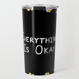 Everything Is Okay Travel Mug