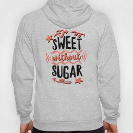 Sweet without Sugar Hoody