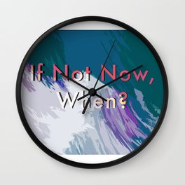 If Not Now, When? / Sea Vibes Wall Clock
