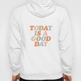 TODAY IS A GOOD DAY peach pink green blue yellow motivational typography inspirational quote decor Hoody