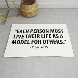 Each person must live their life as a model for others - Rosa Parks Rug