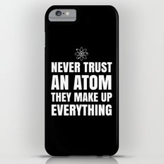 NEVER TRUST AN ATOM THEY MAKE UP EVERYTHING (Black & White) iPhone 6 Plus Slim Case