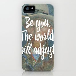 Be you. The world will adjust. iPhone Case