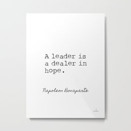 A leader is a dealer in hope. Napoleon Bonaparte Metal Print