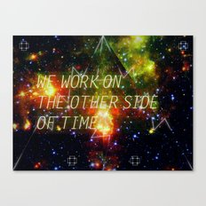 we work on the other side of time. Canvas Print