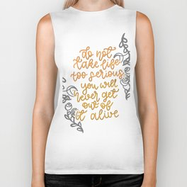 Do not take life too serious, you will never get out of it alive Biker Tank