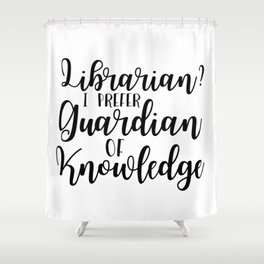 Librarian? I Prefer Guardian of Knowledge Shower Curtain