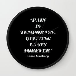"""Pain is temporary. Quitting lasts forever."" An Lance Armstrong quote Wall Clock"