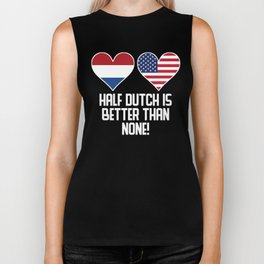 Half Dutch Is Better Than None Biker Tank