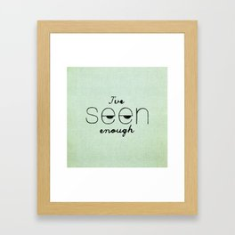 I've Seen Enough. Framed Art Print
