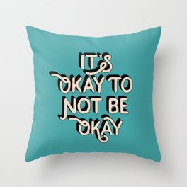 Its Okay to Not Be Okay inspirational quote typography wall art home decor Throw Pillow