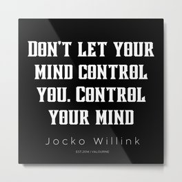 15  |  Jocko Willink Quotes | 210627|  Don't let your mind control you. Control your mind Metal Print