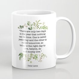 """""""There are only two days in the year that nothing can be done..."""" Yesterday and Tomorrow - Dalai Lama Quote Coffee Mug"""