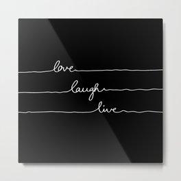 Love Laugh Live (Black) Metal Print