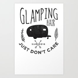 Glamping Hair - Just Don't Care Art Print