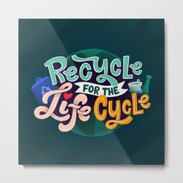 Recycle for the life cycle Metal Print