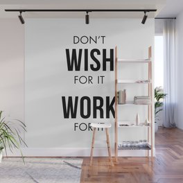 Don't Wish for it Work for it Wall Mural