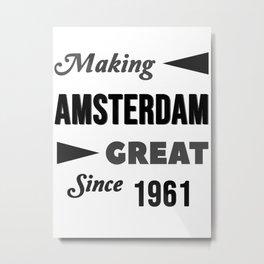 Making Amsterdam Great Since 1961 Metal Print