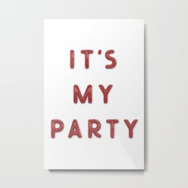 It's my Party – 1 - Text Metal Print