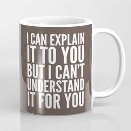 I Can Explain it to You, But I Can't Understand it for You (Brown) Coffee Mug