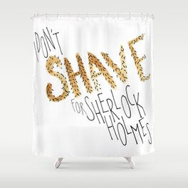 I Don't Shave For Sherlock Holmes Shower Curtain