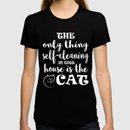 """A cute T-shirt design that says """"The Only Thing Self-Cleaning in this House is the Cat""""   T-shirt"""