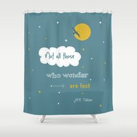 not all those who wander are lost Shower Curtains featuring Not all those who wander are lost  by Dickens ink.