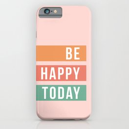 Be Happy Today iPhone Case