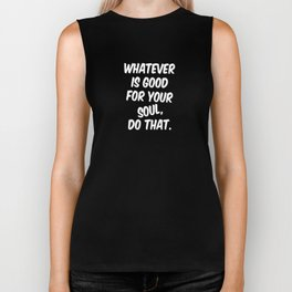 Whatever is Good For Your Soul Do That Gift Biker Tank