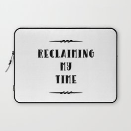 Reclaiming My Time Laptop Sleeve
