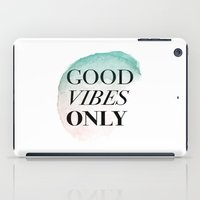 good vibes only iPad Cases featuring Good vibes only quote by nuchylee