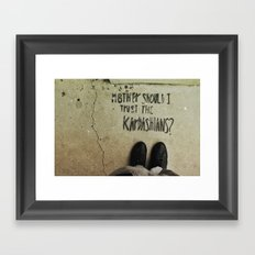 Mother, Should I Trust The Kardashians? Framed Art Print
