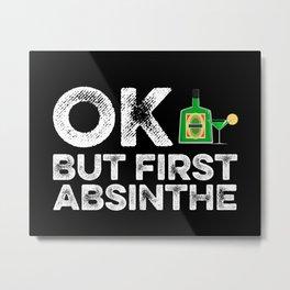 OK But First Abstinthe Metal Print