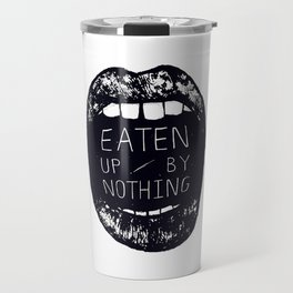 Eaten Up By Nothing Travel Mug