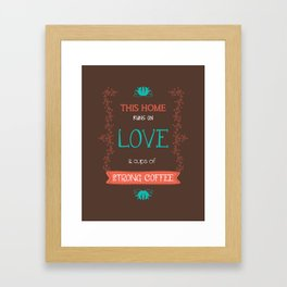 This Home Runs On Love & Cups of Strong Coffee Framed Art Print